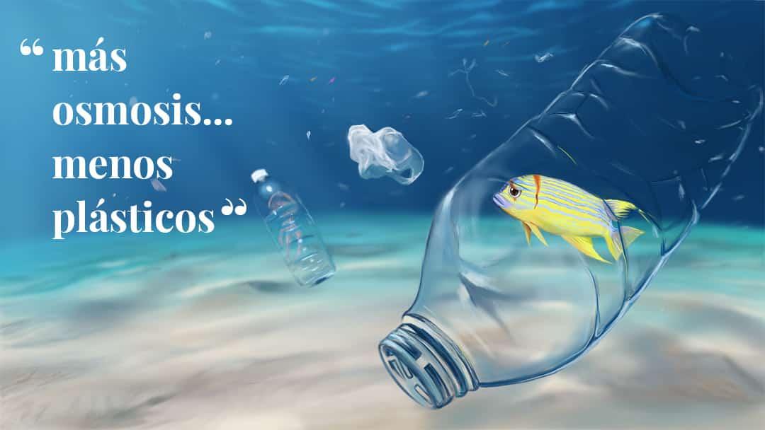 Más osmosis… Menos plásticos…